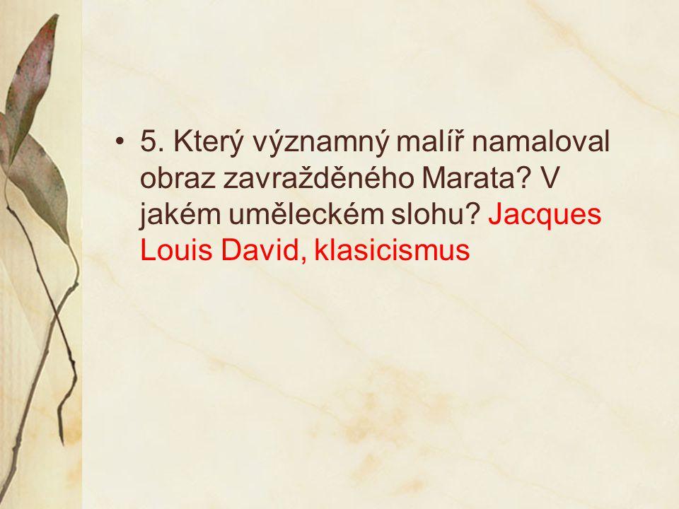5. Který významný malíř namaloval obraz zavražděného Marata