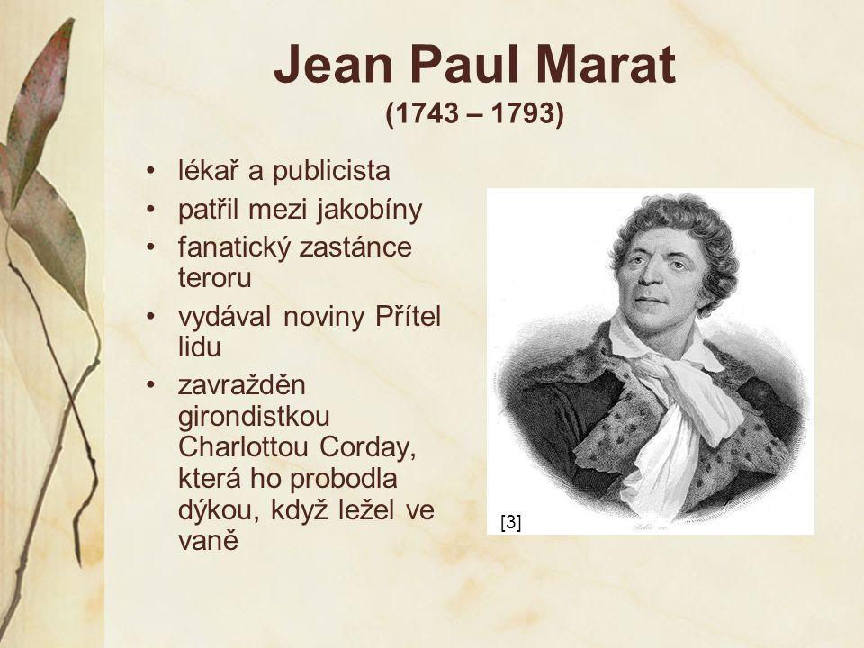 Jean Paul Marat (1743 – 1793) lékař a publicista patřil mezi jakobíny