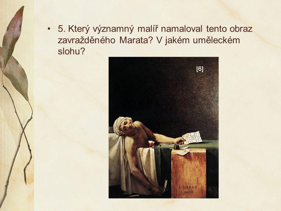 5. Který významný malíř namaloval tento obraz zavražděného Marata