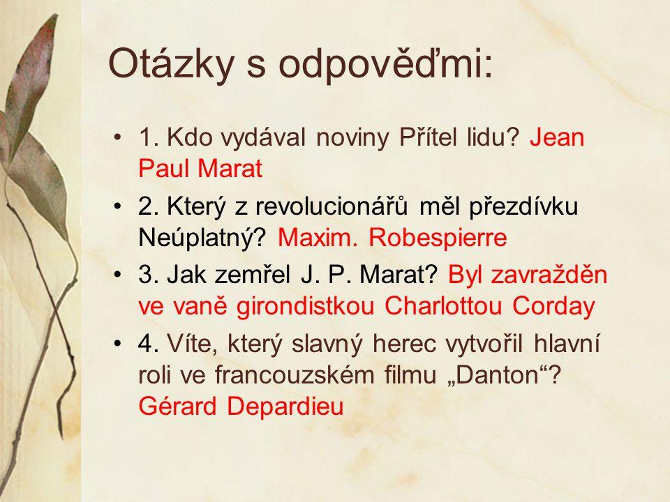 Otázky s odpověďmi: 1. Kdo vydával noviny Přítel lidu Jean Paul Marat