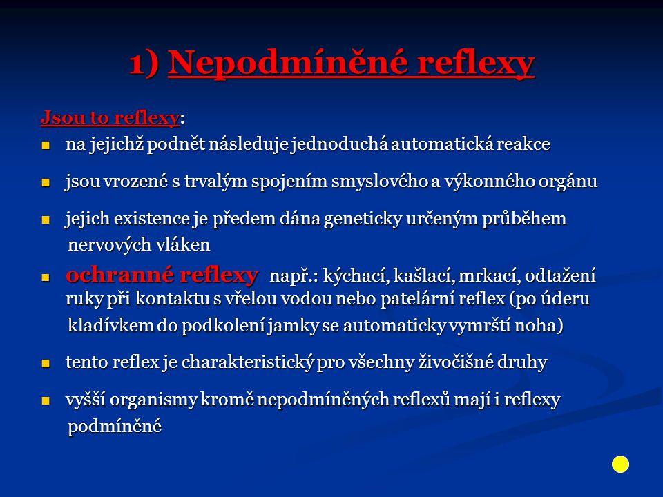1) Nepodmíněné reflexy Jsou to reflexy: na jejichž podnět následuje jednoduchá automatická reakce.