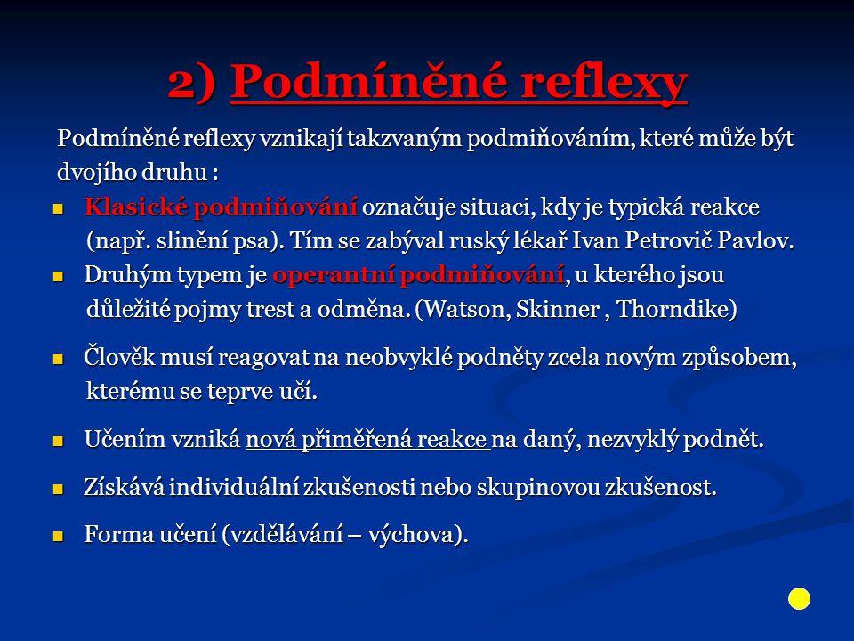 2) Podmíněné reflexy Podmíněné reflexy vznikají takzvaným podmiňováním, které může být. dvojího druhu :