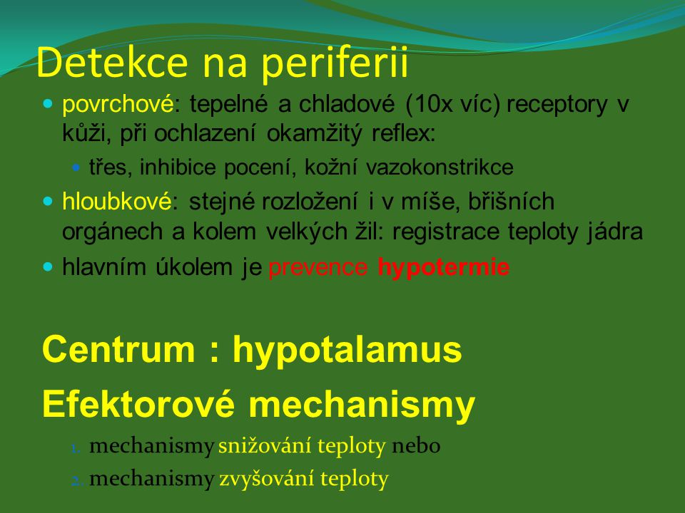 Detekce na periferii Centrum : hypotalamus Efektorové mechanismy