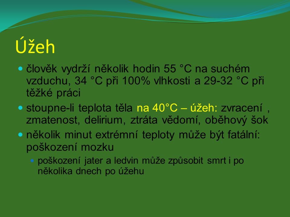 Úžeh člověk vydrží několik hodin 55 °C na suchém vzduchu, 34 °C při 100% vlhkosti a 29-32 °C při těžké práci.