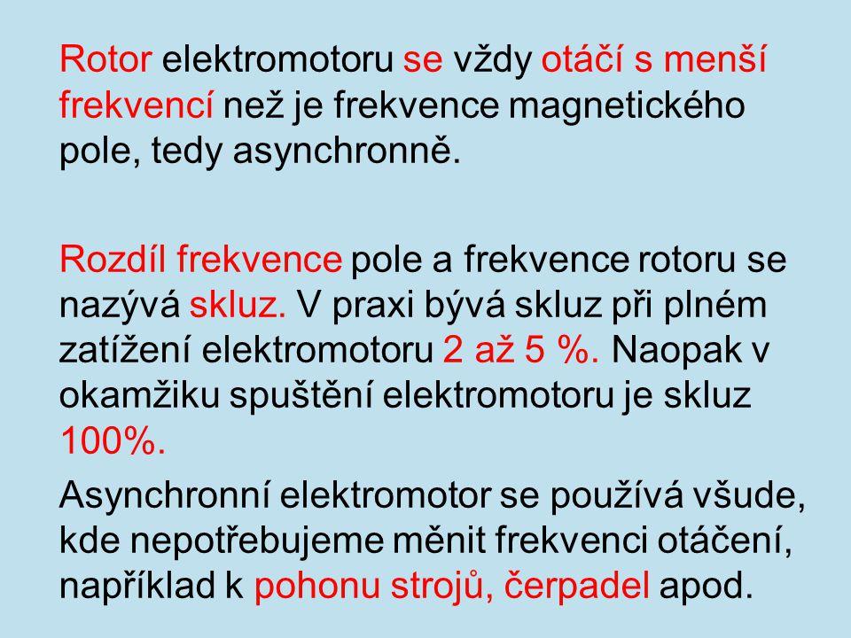 Rotor elektromotoru se vždy otáčí s menší frekvencí než je frekvence magnetického pole, tedy asynchronně.