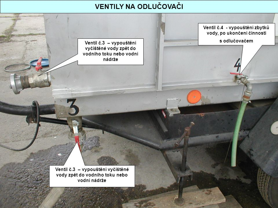 VENTILY NA ODLUČOVAČI Ventil č.4 - vypouštění zbytků vody, po ukončení činnosti s odlučovačem.