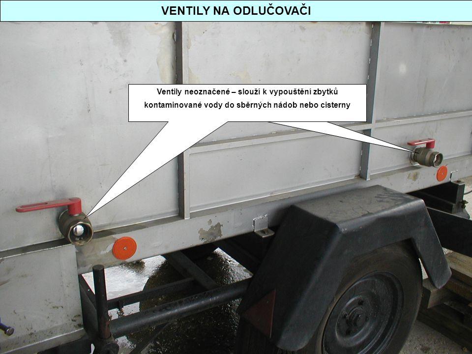 VENTILY NA ODLUČOVAČI Ventily neoznačené – slouží k vypouštění zbytků kontaminované vody do sběrných nádob nebo cisterny.