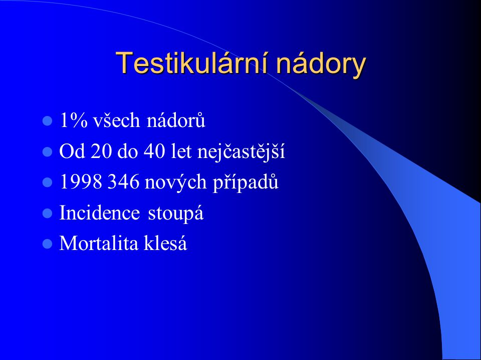 Testikulární nádory 1% všech nádorů Od 20 do 40 let nejčastější