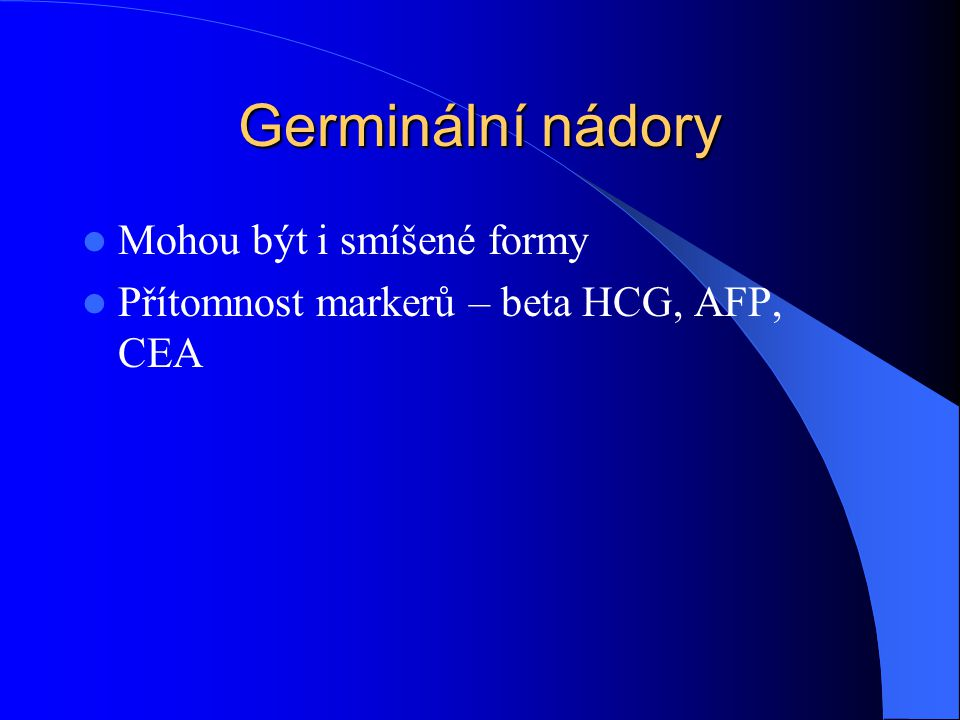 Germinální nádory Mohou být i smíšené formy
