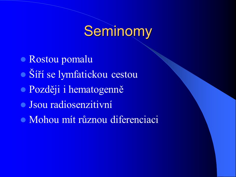 Seminomy Rostou pomalu Šíří se lymfatickou cestou