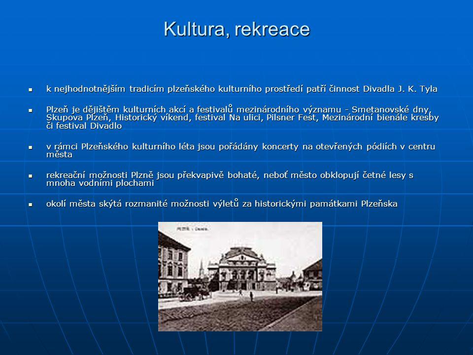 Kultura, rekreace k nejhodnotnějším tradicím plzeňského kulturního prostředí patří činnost Divadla J. K. Tyla.