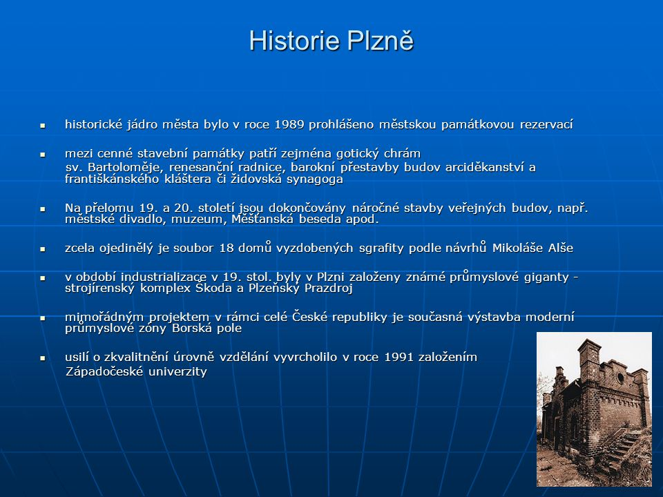 Historie Plzně historické jádro města bylo v roce 1989 prohlášeno městskou památkovou rezervací.