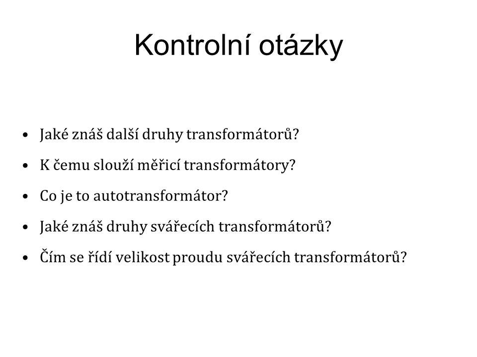 Kontrolní otázky Jaké znáš další druhy transformátorů