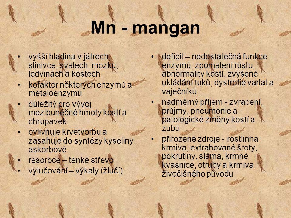 Mn - mangan vyšší hladina v játrech, slinivce, svalech, mozku, ledvinách a kostech. kofaktor některých enzymů a metaloenzymů.