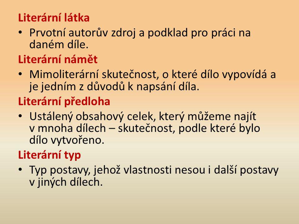 Literární látka Prvotní autorův zdroj a podklad pro práci na daném díle. Literární námět.