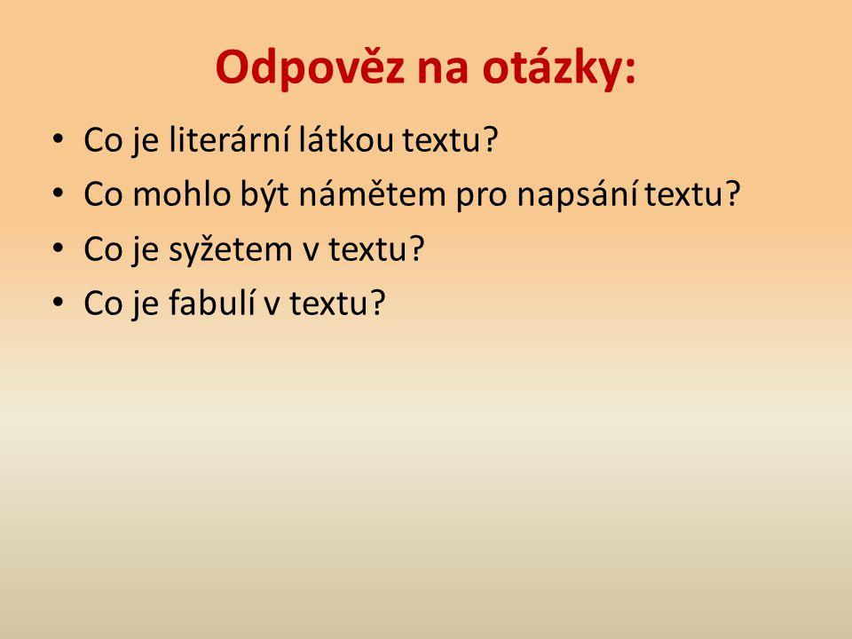 Odpověz na otázky: Co je literární látkou textu