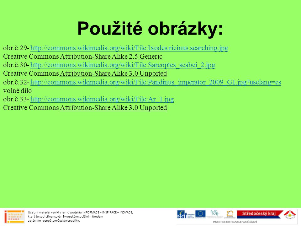Použité obrázky: obr.č.29- http://commons.wikimedia.org/wiki/File:Ixodes.ricinus.searching.jpg. Creative Commons Attribution-Share Alike 2.5 Generic.