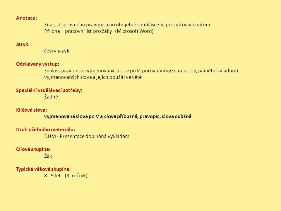 Anotace: Znalost správného pravopisu po obojetné souhlásce V, procvičovací cvičení. Příloha – pracovní list pro žáky (Microsoft Word)