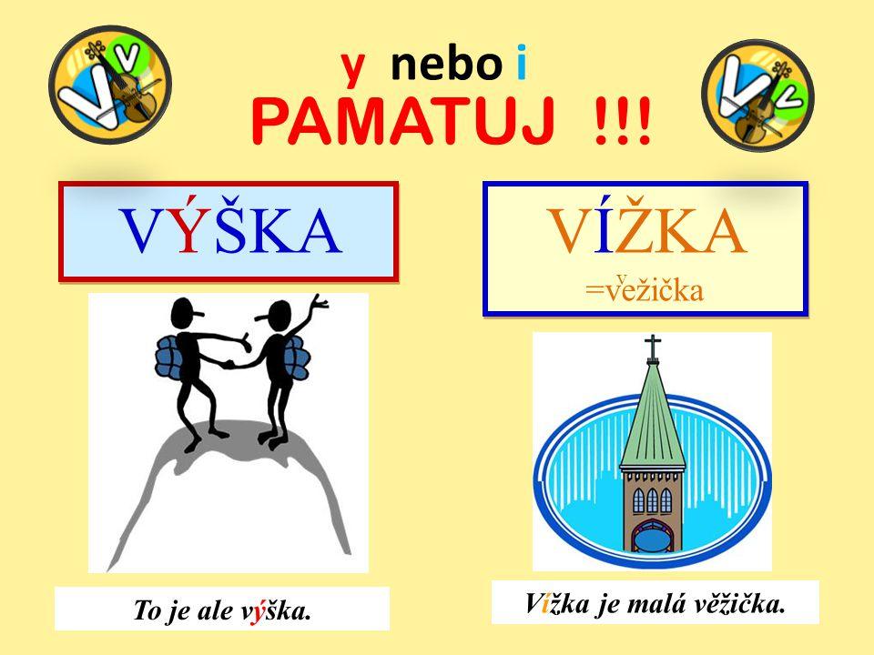 PAMATUJ !!! VÝŠKA VÍŽKA =vežička y nebo i Vížka je malá věžička.