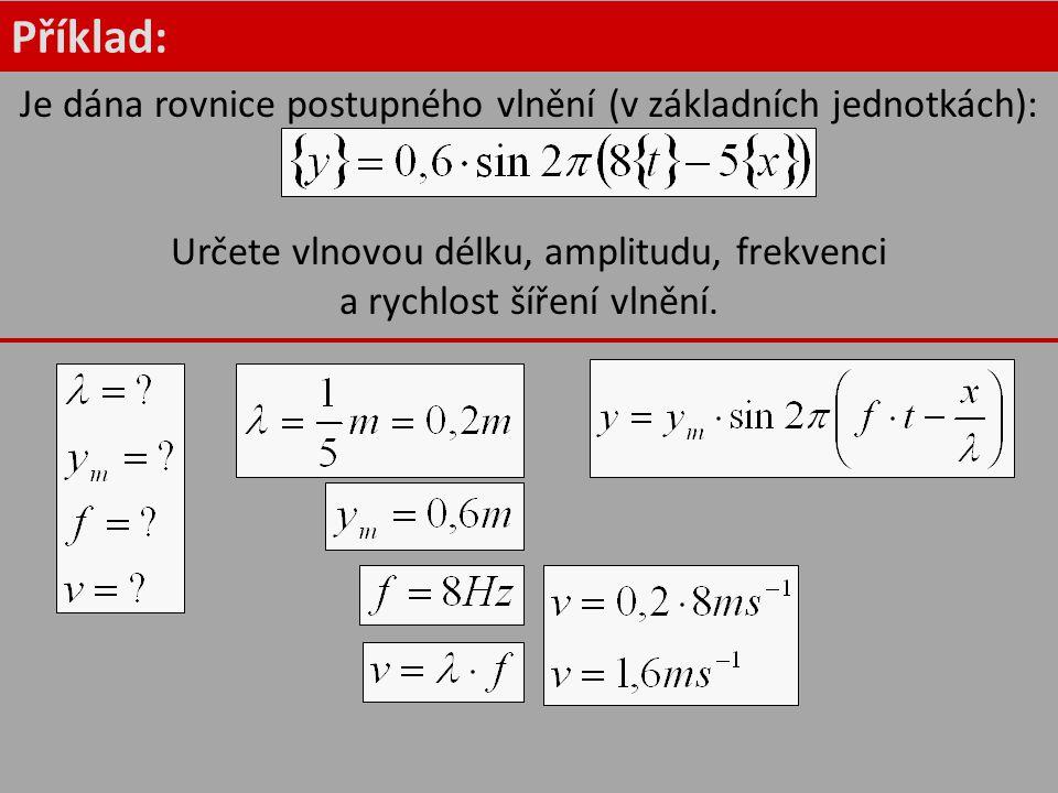 Příklad: Je dána rovnice postupného vlnění (v základních jednotkách):