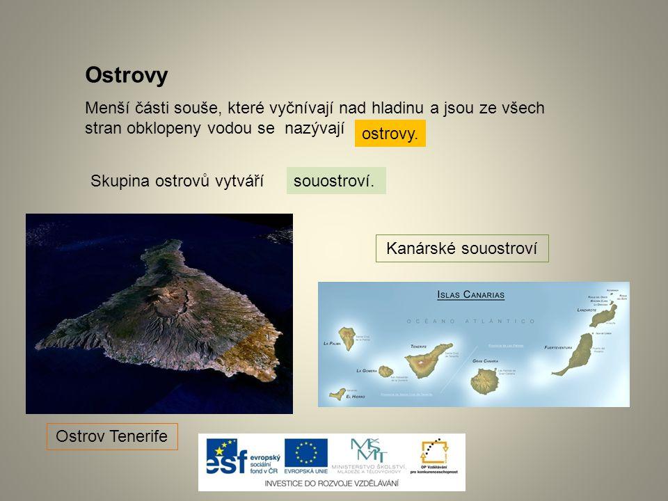 Ostrovy Menší části souše, které vyčnívají nad hladinu a jsou ze všech stran obklopeny vodou se nazývají.