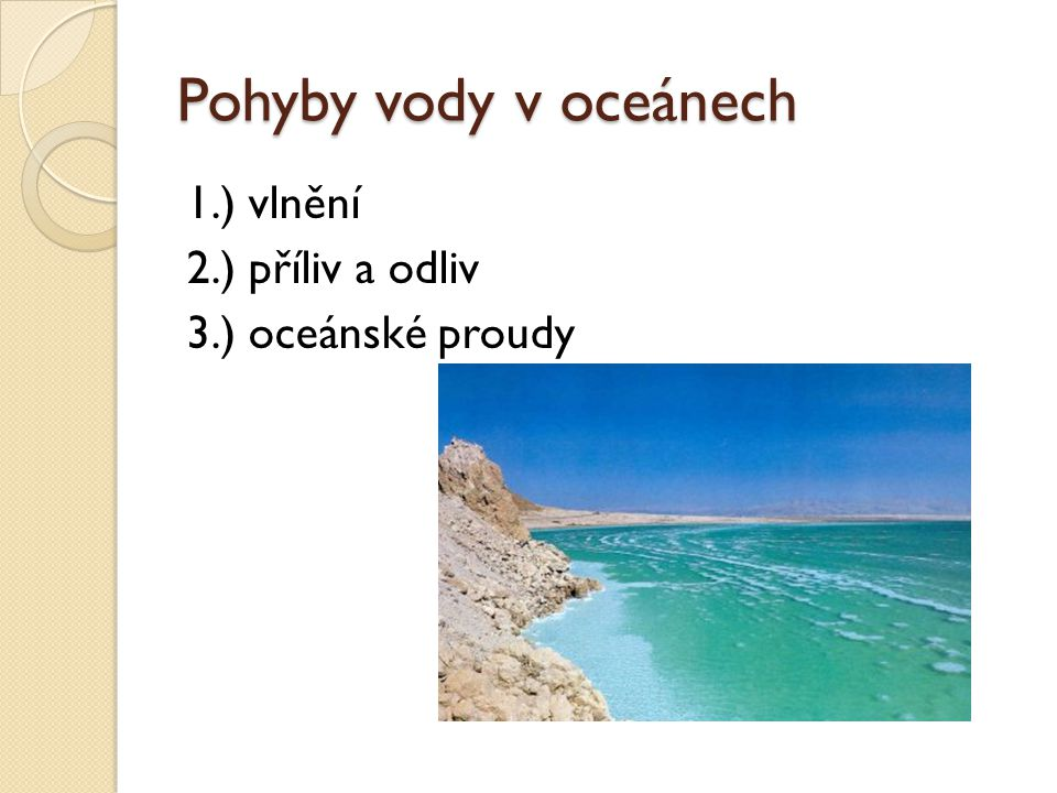 Pohyby vody v oceánech 1.) vlnění 2.) příliv a odliv 3.) oceánské proudy