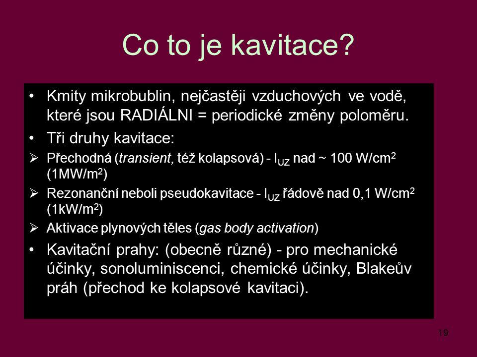 Co to je kavitace Kmity mikrobublin, nejčastěji vzduchových ve vodě, které jsou RADIÁLNI = periodické změny poloměru.