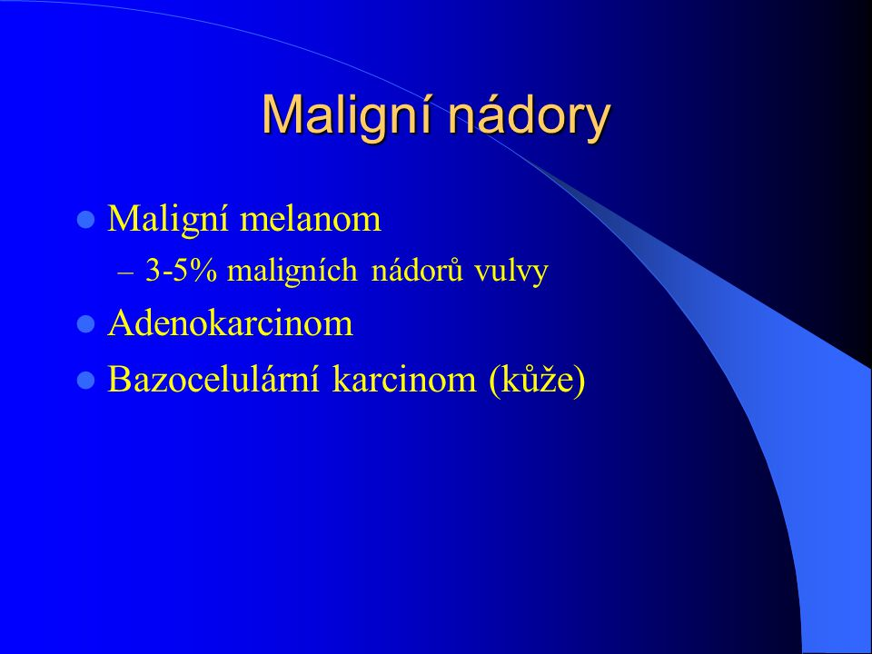 Maligní nádory Maligní melanom Adenokarcinom