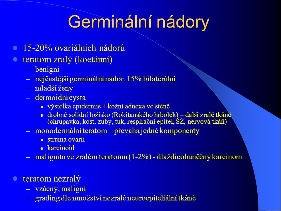 Germinální nádory 15-20% ovariálních nádorů teratom zralý (koetánní)