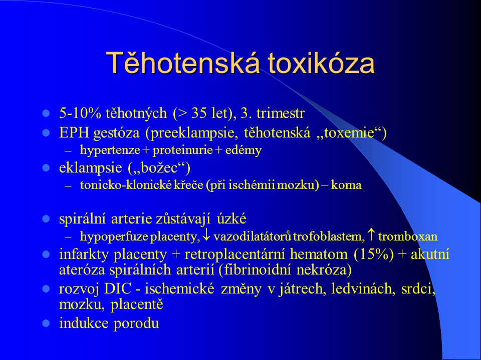 Těhotenská toxikóza 5-10% těhotných (> 35 let), 3. trimestr