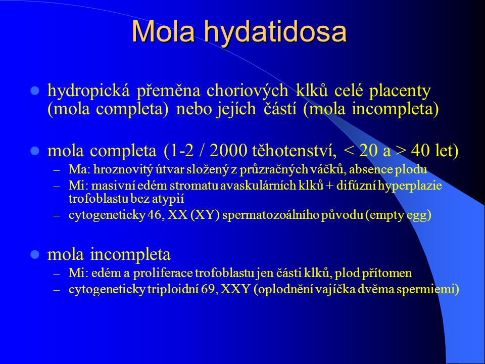 Mola hydatidosa hydropická přeměna choriových klků celé placenty (mola completa) nebo jejích částí (mola incompleta)