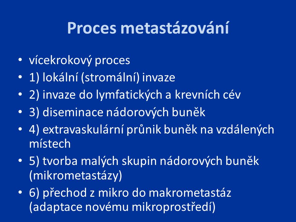 Proces metastázování vícekrokový proces 1) lokální (stromální) invaze