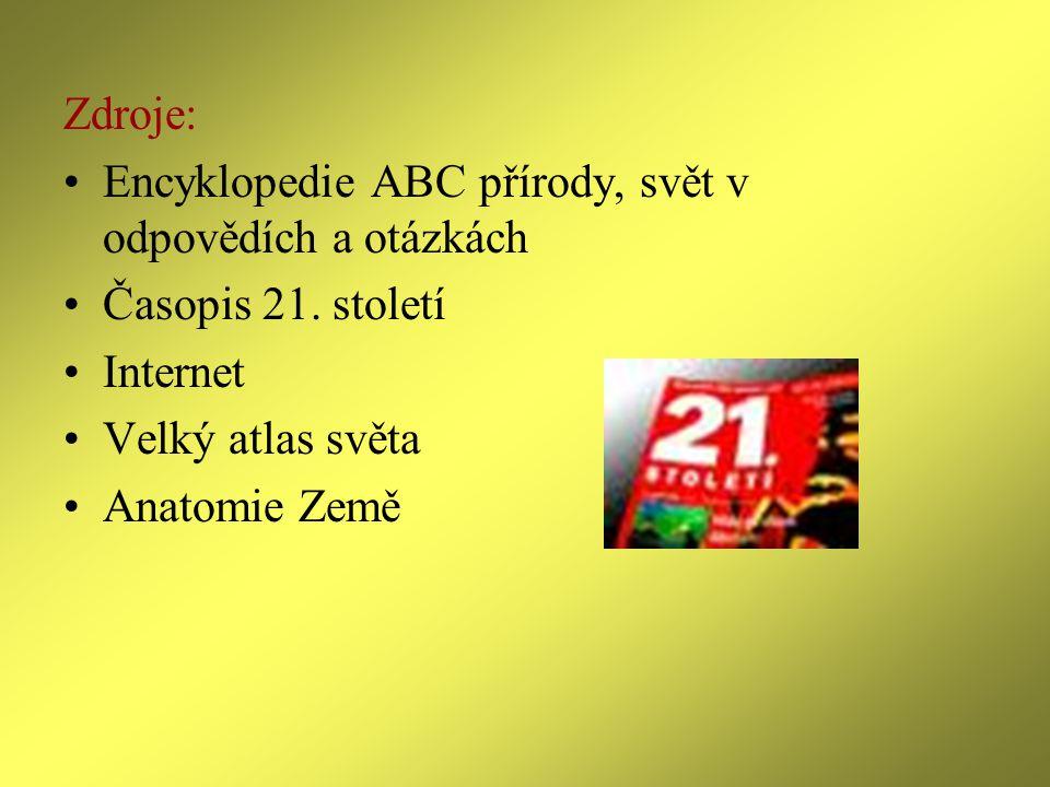 Zdroje: Encyklopedie ABC přírody, svět v odpovědích a otázkách. Časopis 21. století. Internet. Velký atlas světa.
