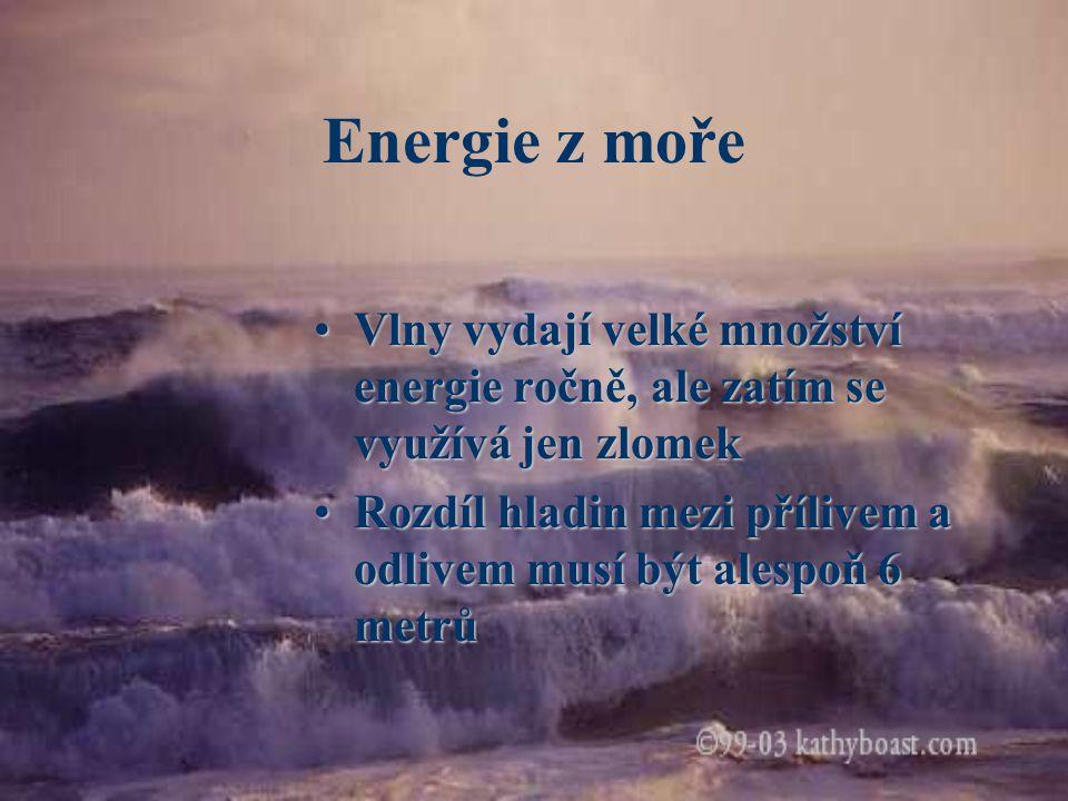 Energie z moře Vlny vydají velké množství energie ročně, ale zatím se využívá jen zlomek.