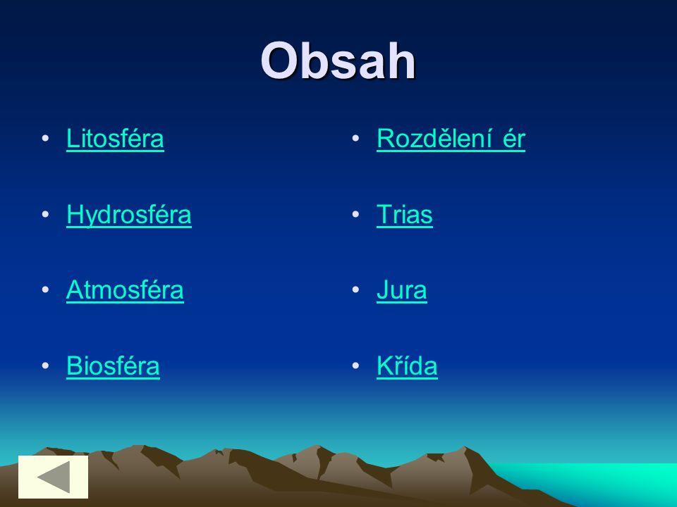 Obsah Litosféra Hydrosféra Atmosféra Biosféra Rozdělení ér Trias Jura