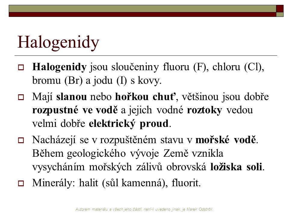Halogenidy Halogenidy jsou sloučeniny fluoru (F), chloru (Cl), bromu (Br) a jodu (I) s kovy.
