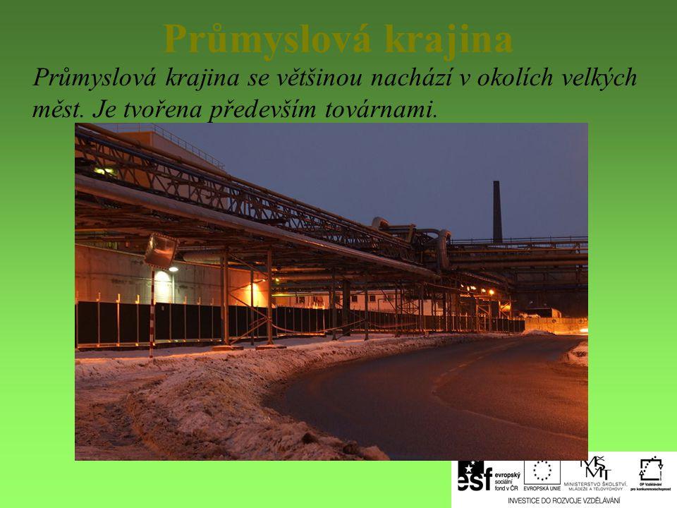 Průmyslová krajina Průmyslová krajina se většinou nachází v okolích velkých měst.