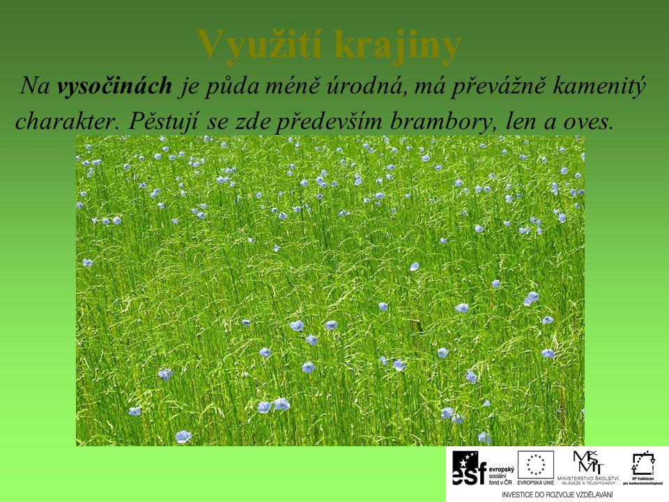 Využití krajiny Na vysočinách je půda méně úrodná, má převážně kamenitý charakter.