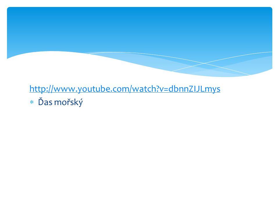 http://www.youtube.com/watch v=dbnnZIJLmys Ďas mořský