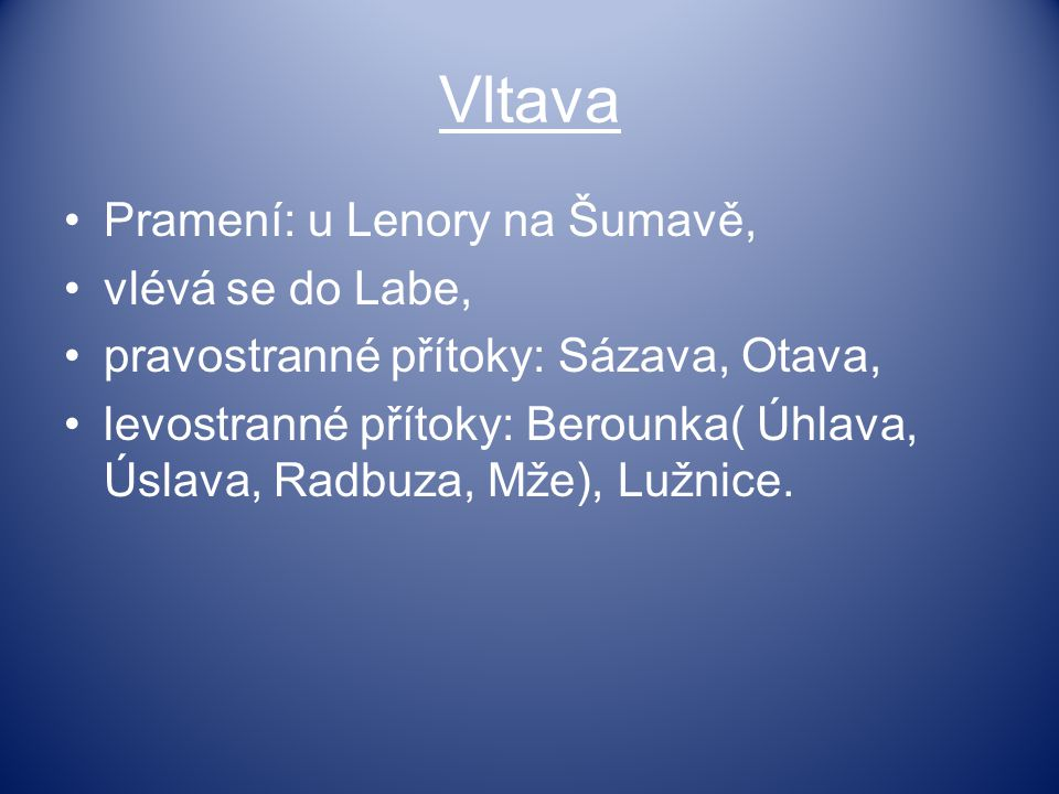 Vltava Pramení: u Lenory na Šumavě, vlévá se do Labe,