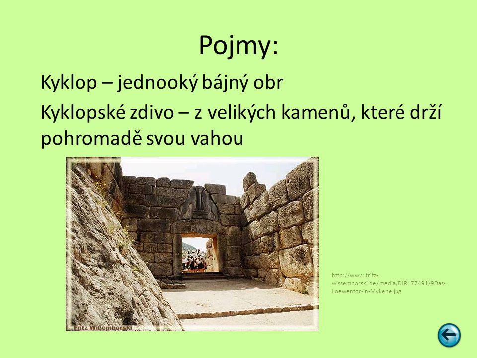 Pojmy: Kyklop – jednooký bájný obr Kyklopské zdivo – z velikých kamenů, které drží pohromadě svou vahou