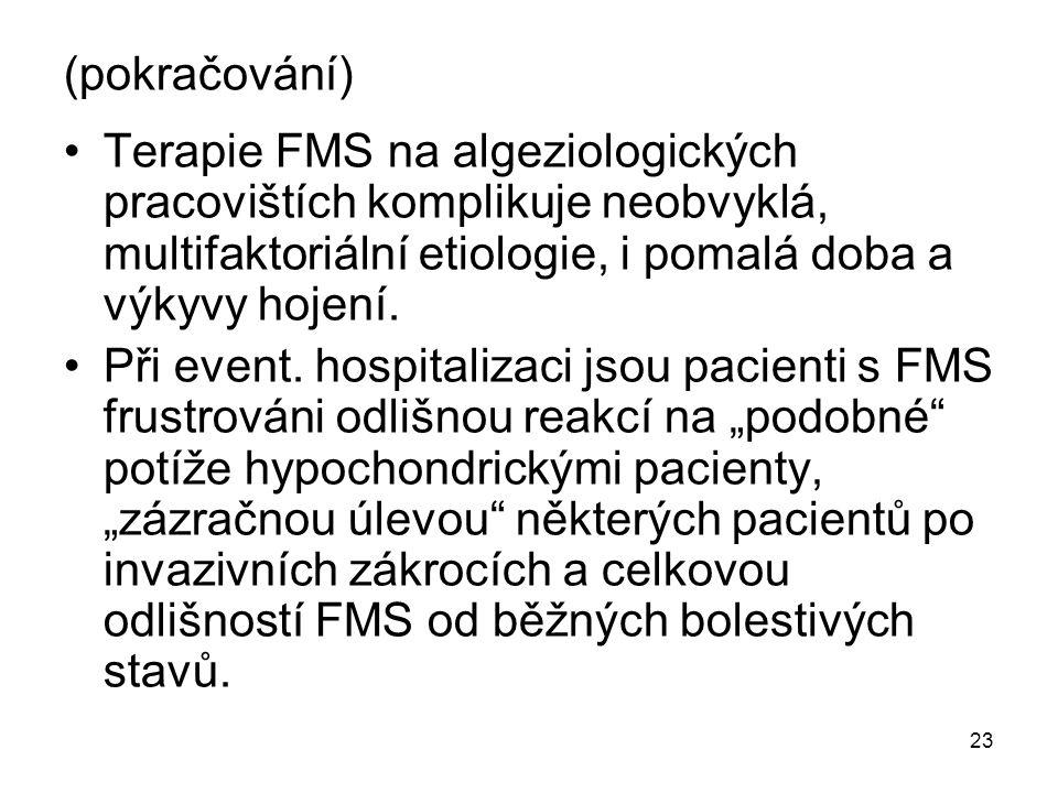 (pokračování) Terapie FMS na algeziologických pracovištích komplikuje neobvyklá, multifaktoriální etiologie, i pomalá doba a výkyvy hojení.