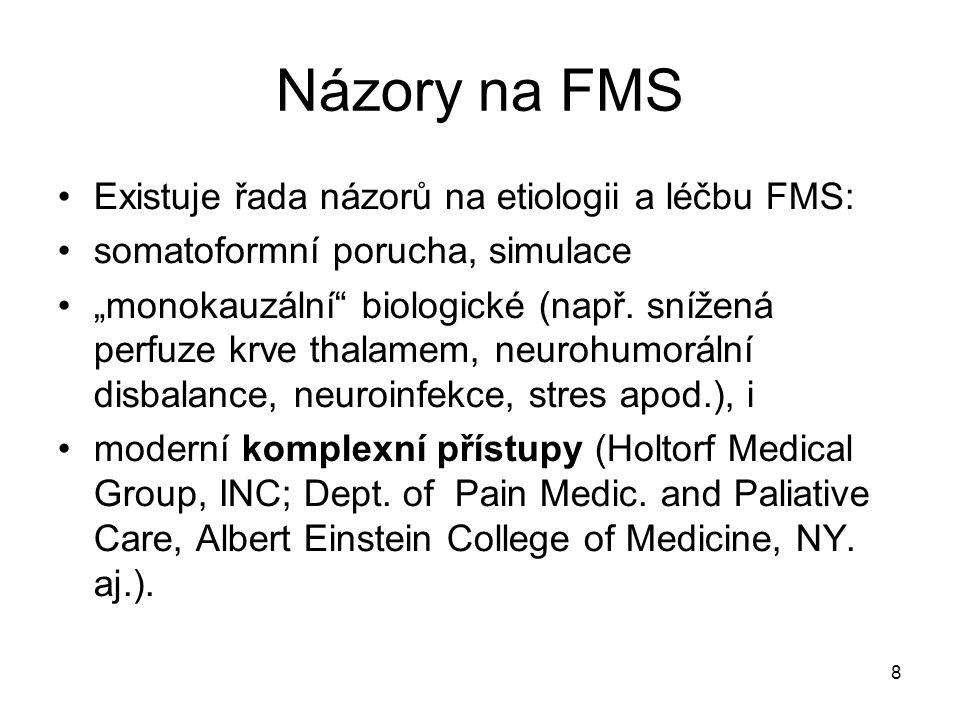 Názory na FMS Existuje řada názorů na etiologii a léčbu FMS: