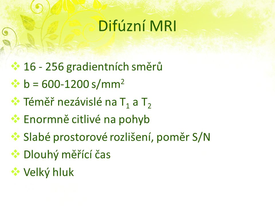 Difúzní MRI 16 - 256 gradientních směrů b = 600-1200 s/mm2