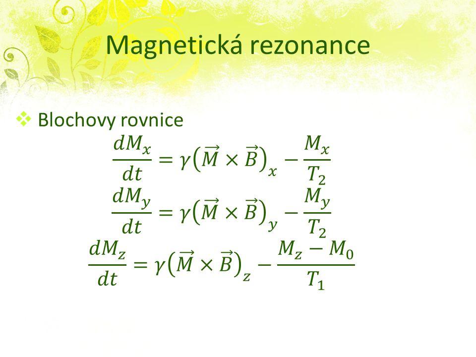 Magnetická rezonance Blochovy rovnice 𝑑𝑀 𝑥 𝑑𝑡 =𝛾 𝑀 × 𝐵 𝑥 − 𝑀 𝑥 𝑇 2