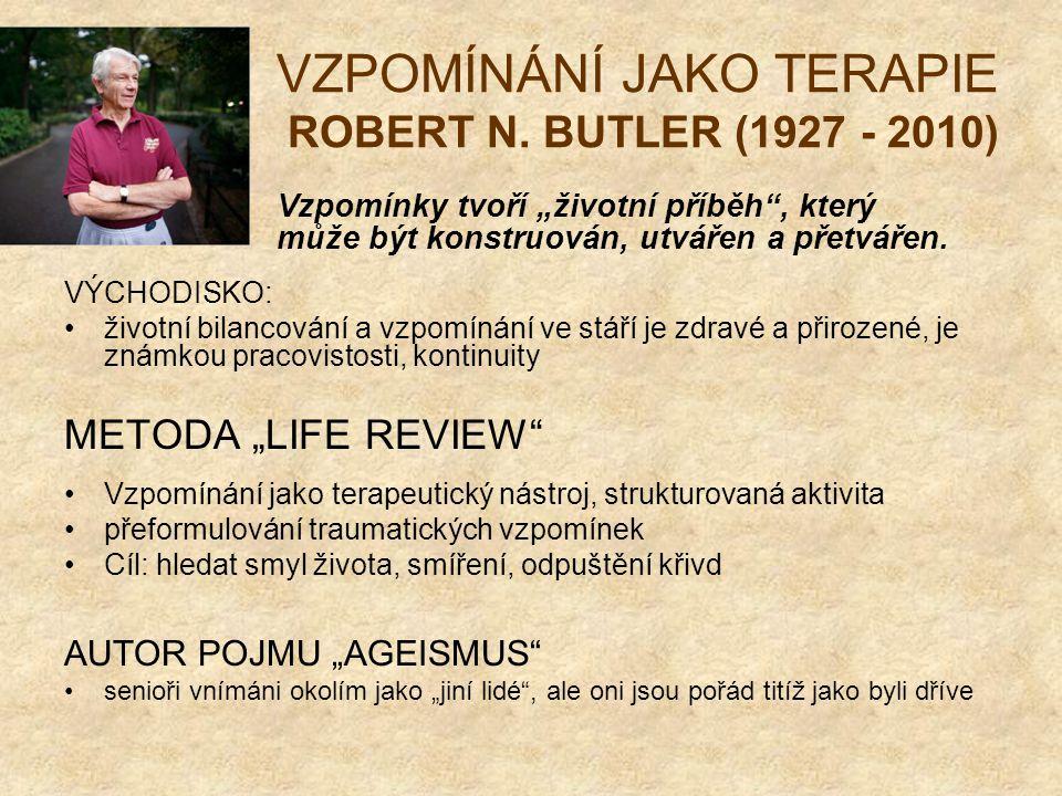 VZPOMÍNÁNÍ JAKO TERAPIE ROBERT N. BUTLER (1927 - 2010)