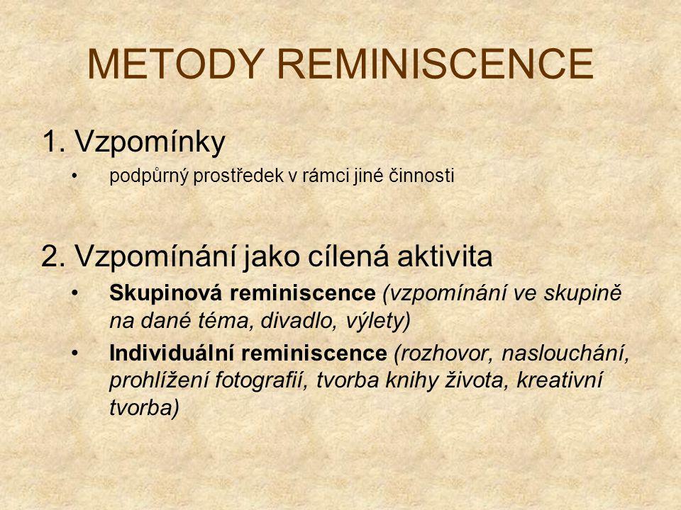 METODY REMINISCENCE 1. Vzpomínky 2. Vzpomínání jako cílená aktivita