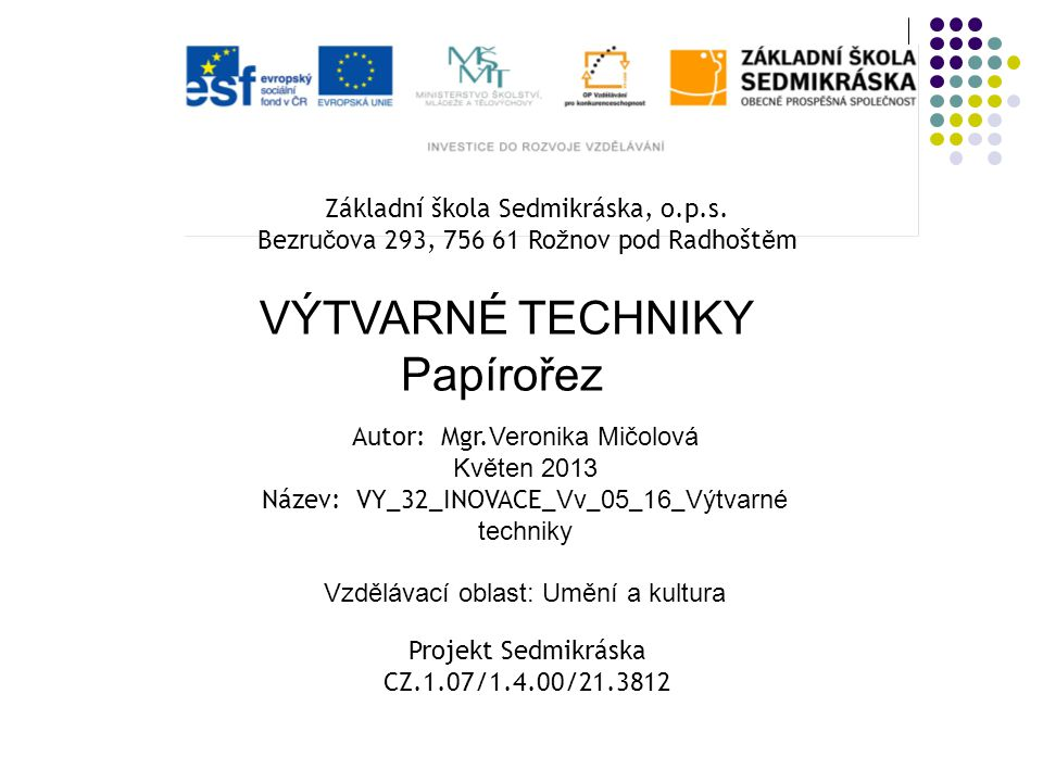 VÝTVARNÉ TECHNIKY Papírořez Základní škola Sedmikráska, o.p.s.