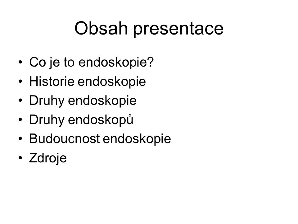 Obsah presentace Co je to endoskopie Historie endoskopie