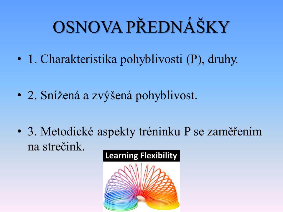 OSNOVA PŘEDNÁŠKY 1. Charakteristika pohyblivosti (P), druhy.